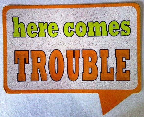here comes Troubles