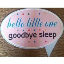 Hello Little One Goodbye Sleep