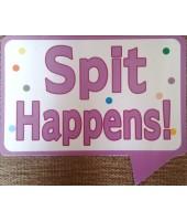 Spit Happens !